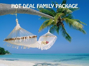 HOT DEAL FAMILY PACKAGE